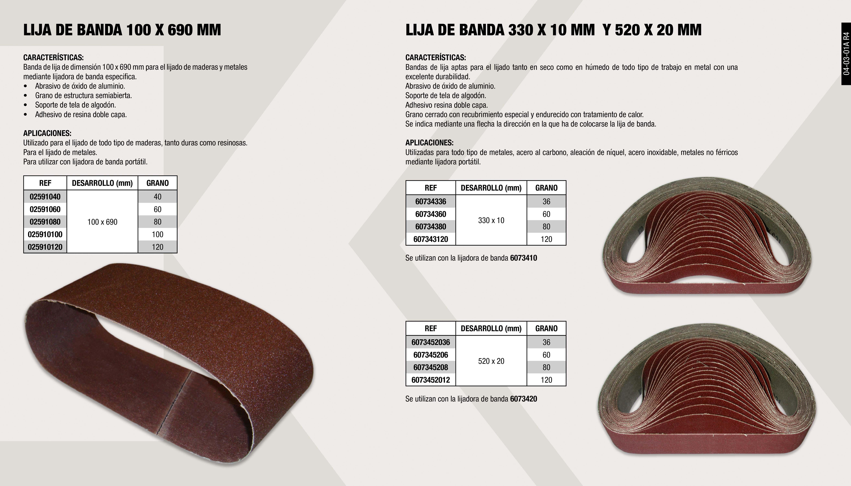 LIJA DE BANDA 10X330MM G100                                 ,  LIJA DE BANDA 10X330MM G60                                  ,  LIJA DE BANDA 10X330MM G80                                  ,  LIJA DE BANDA PARA MADERA 100X690 P80                       ,  LIJA DE BANDA PARA MADERA 100X690 P100                      ,  LIJA DE BANDA PARA MADERA 100X690 P40                       ,  LIJA DE BANDA 10X330MM G36                                  ,  LIJA DE BANDA PARA MADERA 100X690 P60                       ,  LIJA DE BANDA PARA MADERA 100X690 P120                      ,