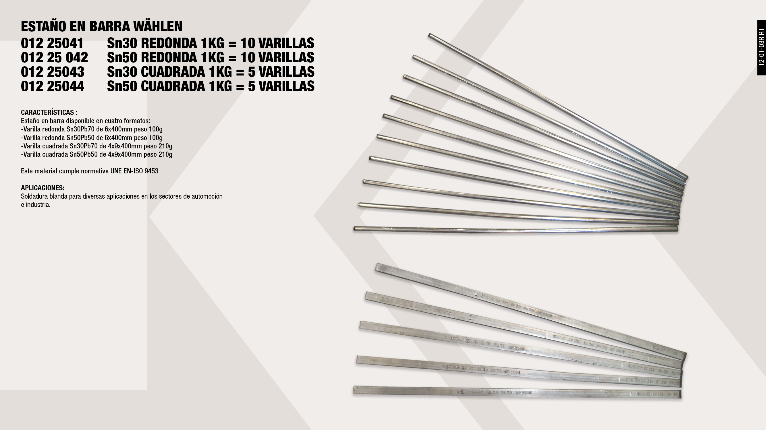 BARRAS ESTAÑO 1KG 50 RED 6X400MM WAHLEN                     ,  									BARRAS ESTAÑO 1KG 30 RED 6X400MM WAHLEN                     ,  									BARRAS ESTAÑO 1KG 30 CUAD 4X9MM WAHLEN                      ,  									BARRAS ESTAÑO 1KG 50 CUAD 4X9MM WAHLEN                      ,