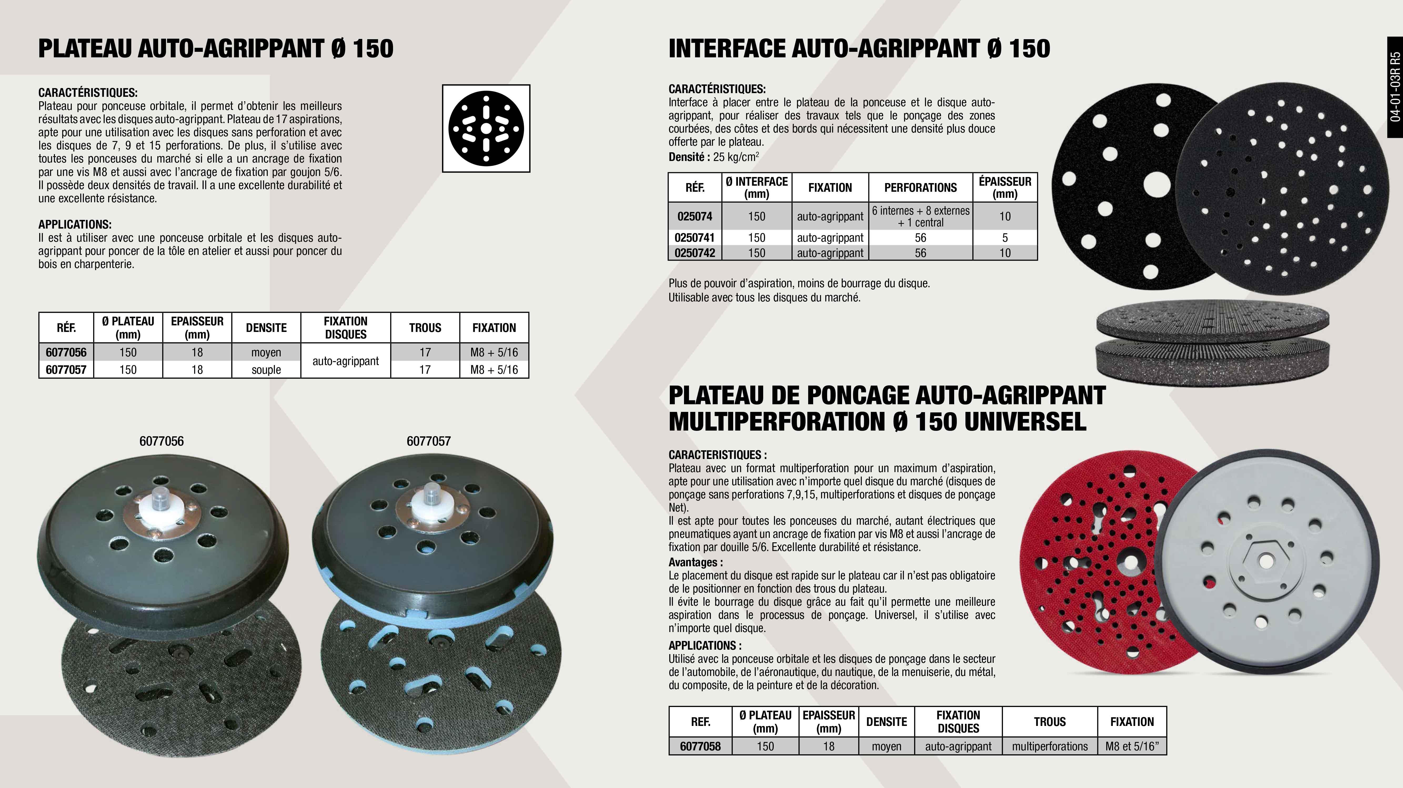 INTERFACE VELCRO 15 TROUS                                   ,  PLATEAU DISQUE A PONCER VELCRO MULTI PERF. 150 MM           ,  INTERFACE VELCRO 6 INT.                                     ,  INTERFACE VELCRO 8 EXT.                                     ,  PLATEAU PONCEUSE VELCRO UNIVERSEL MOYEN                     ,  PLATEAU PONCEUSE VELCRO UNIVERSEL DOUX                      ,