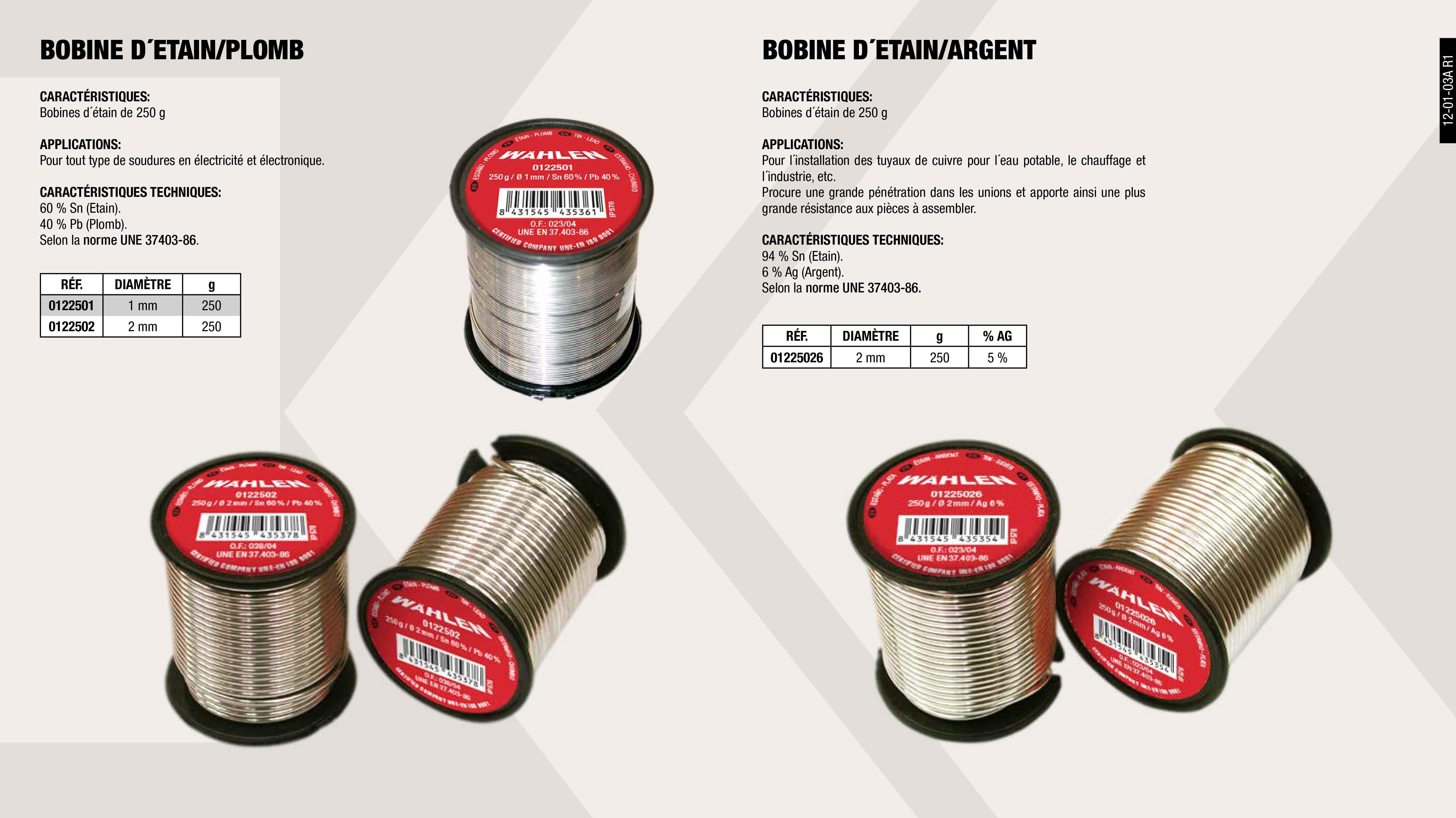 BOBINE ETAIN/ARGENT 250 GR 2 MM                             ,  BOBINE ETAIN/PLOMB 250 GR 2 MM                              ,  BOBINE ETAIN/PLOMB 250 GR 1 MM                              ,