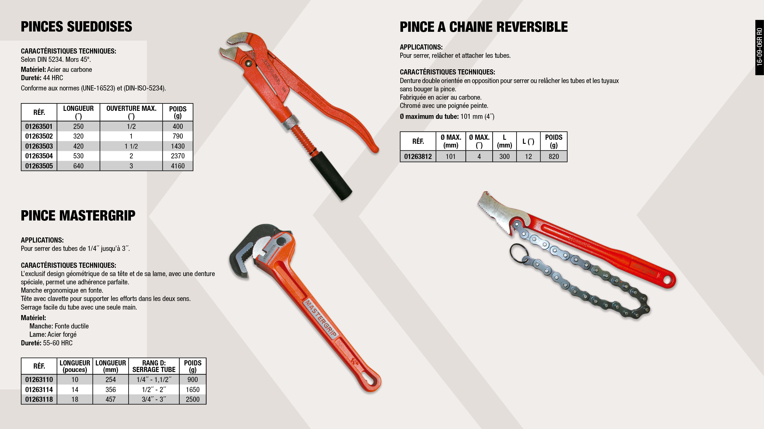 PINCE SUEDOISE S-45º 1'                                     ,  									PINCE A CHAINE REVERSIBLE                                   ,  									PINCE SUEDOISE S-45º 2'                                     ,  									PINCE SUEDOISE S-45º  1.1/2'                                ,  									PINCE MASTERGRIP 14'                                        ,  									PINCE SUEDOISE S-45º 3'                                     ,  									PINCE SUEDOISE S-45º 1/2'                                   ,