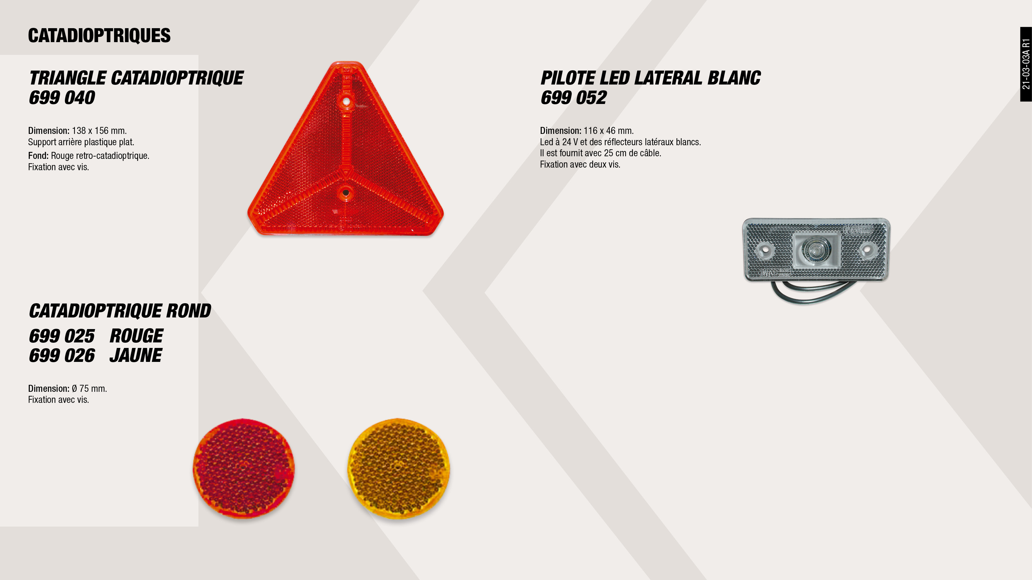 CATADOPTRE ROND ROUGE                                       ,  									PILOTE LED LATERAL BLANC                                    ,  									TRIANGLE CATADIOPTRE                                        ,  									CATADRIOPTRE ROND JAUNE                                     ,