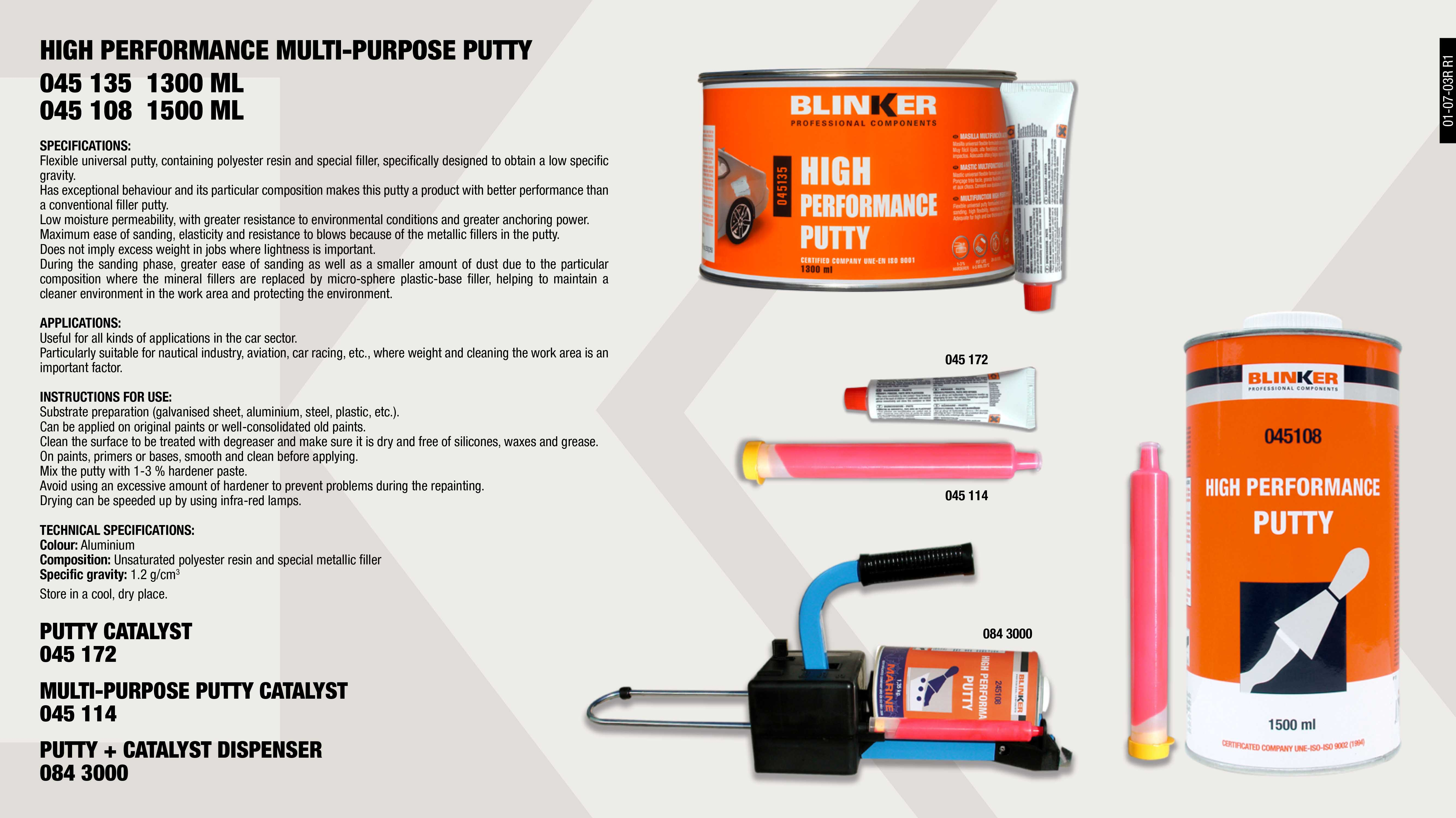 CATALYST FOR MULTI-PURPOSE PUTTY                            ,  MULTI-PURPOSE PUTTY 1300ML.(TIN)                            ,  HARDENER FOR POLYESTER PUTTY 40GR                           ,  MULTI-PURPOSE PUTTY 1,500ML (BOTLE)                         ,  PUTTY + CATALYST DISPENSER                                  ,