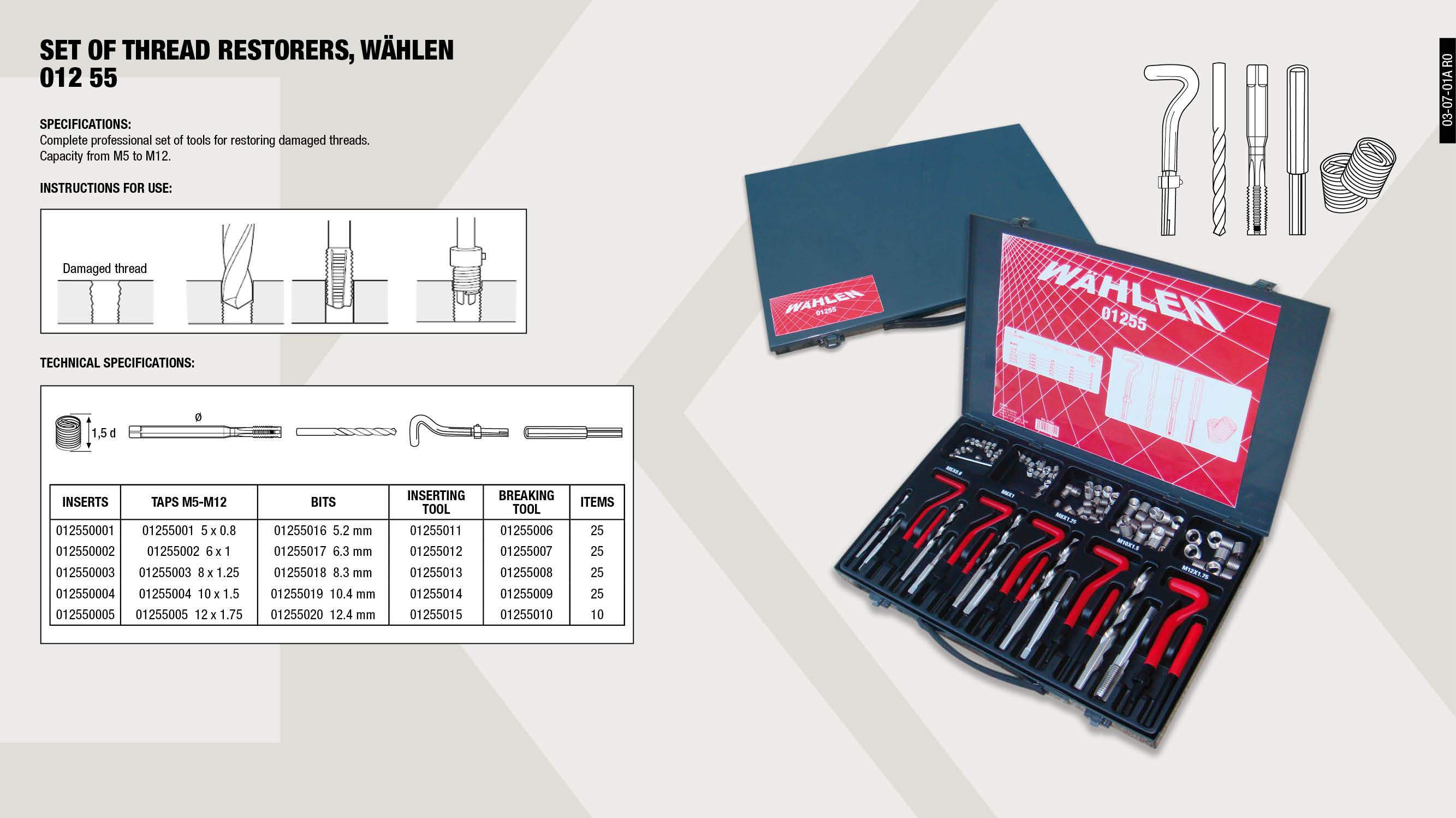 TANG GR.11 SET 01255                                        ,  									TAP M6X1 SET 01255                                          ,  									INSERTING TOOL GR.8 SET 01255                               ,  									WIRE-THREAD INSERT WÄHLEN 10X1.5                            ,  									INSERTING TOOL GR.9 SET 01255                               ,  									WIRE-THREAD INSERT WÄHLEN 12X1.75                           ,  									TANG GR.9 SET 01255                                         ,  									DRILL 8.30MM SET 01255                                      ,  									WIRE-THREAD INSERT WÄHLEN 5X0.8                             ,  									WIRE-THREAD INSERT WÄHLEN 6X1                               ,  									DRILL 10.40MM SET 01255                                     ,  									DRILL 12.40MM SET 01255                                     ,  									DRILL 5.20MM SET 01255                                      ,  									WIRE-THREAD INSERT WÄHLEN 8X1.25                            ,  									DRILL 6.30MM SET 01255                                      ,  									TANG GR.8 SET 01255                                         ,  									INSERTING TOOL GR.15 SET 01255                              ,  									TAP M10X1.5 SET 01255                                       ,  									INSERTING TOOL GR.11 SET 01255                              ,  									TANG GR.13 SET 01255                                        ,  									TANG GR.15 SET 01255                                        ,  									TAP M12X1.75 SET 01255                                      ,  									THREAD REPAIR WORKSHOP KIT                                  ,  									INSERTING TOOL GR.13 SET 01255                              ,  									TAP M5X0.8 SET 01255                                        ,  									TAP M8X1.25 SET 01255                                       ,