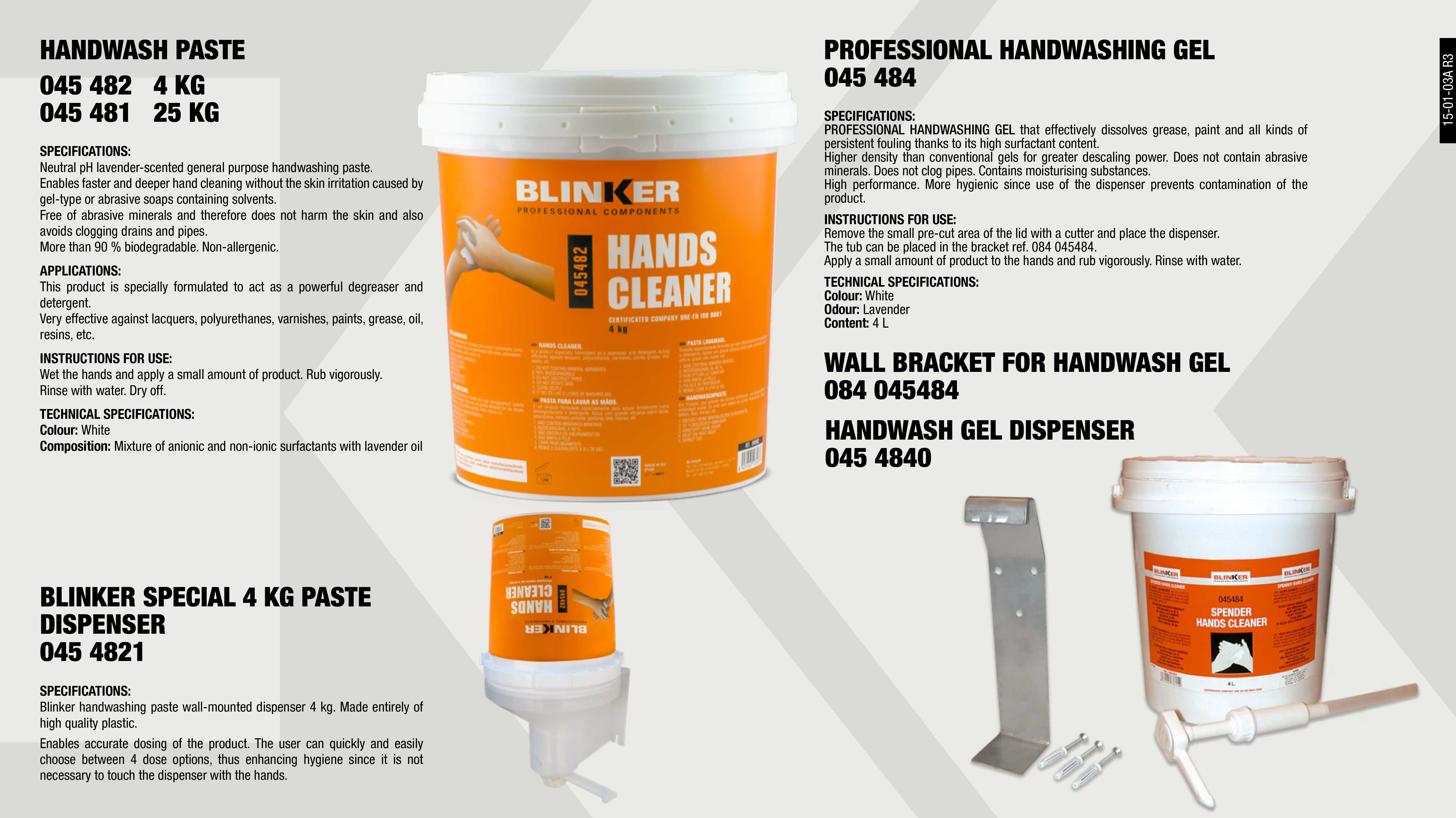 HAND CLEANER DINPENSER                                      ,  									WALL MOUNT FOR GEL SINK 4KG                                 ,  									HAND CLEANER GEL BLINKER 4KG                                ,  									SPECIAL HAND CLEANER PASTE BLINKER 25KG                     ,  									SPECIAL HAND CLEANER PASTE BLINKER 4KG                      ,  									BLINKER SPECIAL 4KG PASTE DISPENSER                         ,  									HANDCLEANER PASTE BLINKER 10 G                              ,