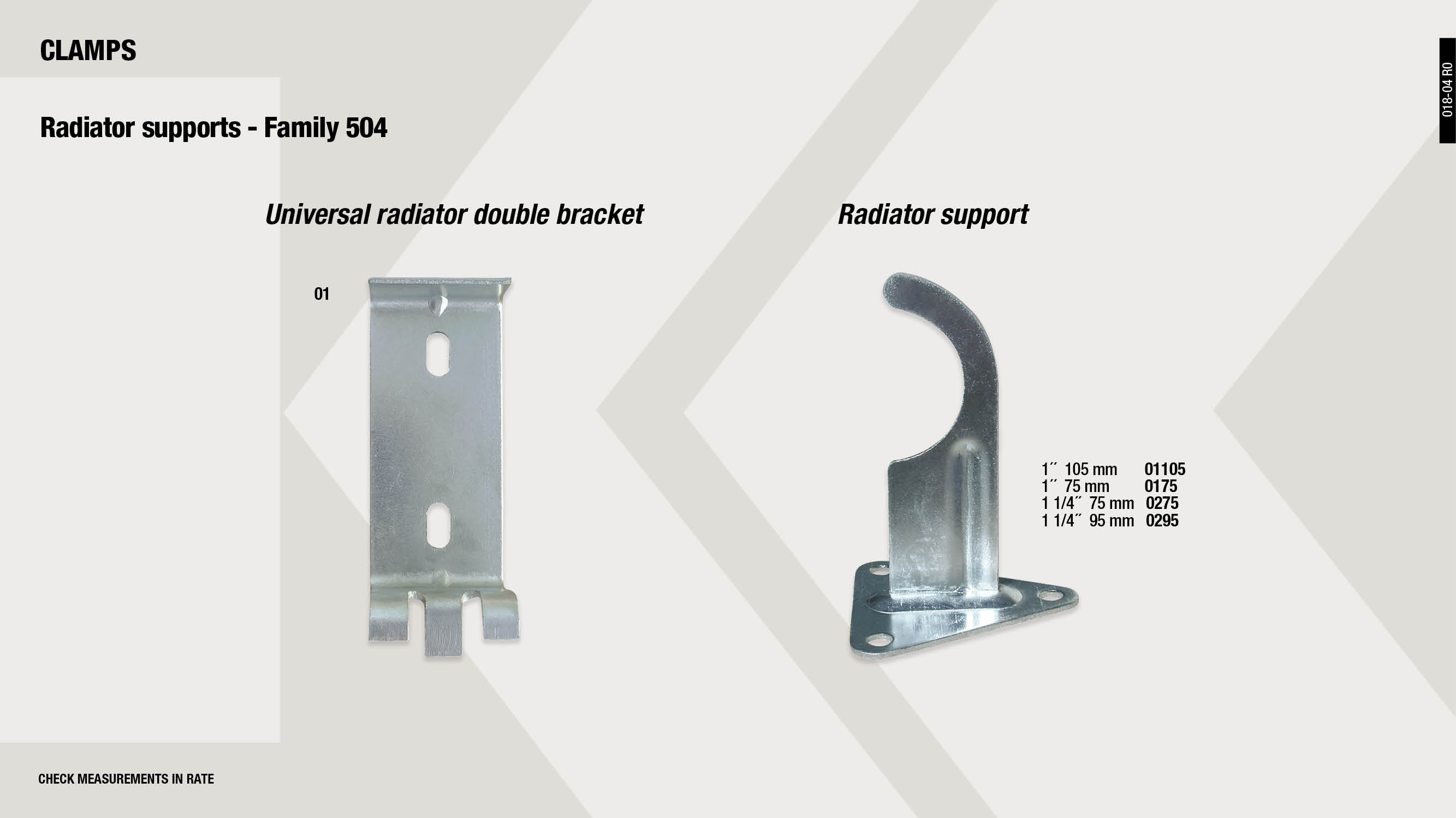 RADIATOR SUPPORT 1 1/4''95MM                                ,  UNIVERSAL RADIATOR DOUBLE CLAW                              ,  RADIATOR SUPPORT 1'75MM                                     ,  RADIATOR SUPPORT12''105MM                                   ,  RADIATOR SUPPORT 1 1/4'' 75MM                               ,